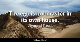 Freud Quotes Stunning The Ego Is Not Master In Its Own House Sigmund Freud BrainyQuote