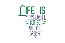 Life Is Tough But So Are You Quote Svg Cut Graphic By Thelucky Creative Fabrica
