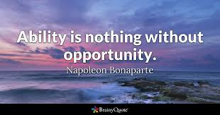 ability is nothing out opportunity napoleon bonaparte  napoleon bonaparte