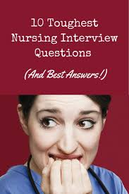 best ideas about interview questions for nurses nurses getting ready for a nursing job interview check out these tips