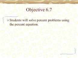 5 objective 6 7 students will solve percent problems using the percent equation