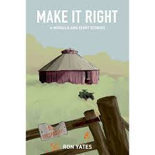 Make It Right: A Novella and Eight Stories by Ron Yates