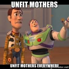 Unfit mothers Unfit mothers everywhere - Buzz Lightyear Everywhere ... via Relatably.com