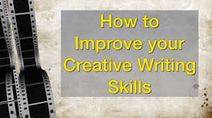 how to improve your creative writing skills how to improve your creative writing skills
