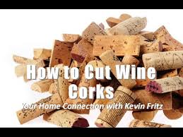 How to Cut Wine Corks