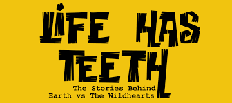 life has teeth the stories behind earth vs the wildhearts