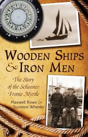 Wooden Ships & Iron Men: The story of the schooner Fronie Myrtle: Wheeler,  Suzanne, Rowe, Maxwell: 9781771030144: Books - Amazon.ca