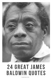 22 James Baldwin Quotes On Literature Life And Prejudice They