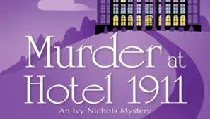 Book Review: 'Murder At Hotel 1911' Is A Good Start To The Ivy Nichols  Series - RedCarpetCrash.com