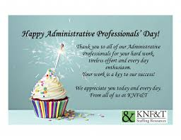 Administrative Professional Days Happy Administrative Professionals Day Knf T Staffing Resources