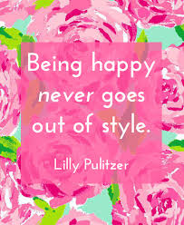 Lilly Pulitzer Quotes Classy Being Happy Never Goes Out Of Style Quotes Motivation
