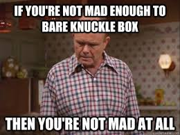 red forman bare knuckle box memes | quickmeme via Relatably.com