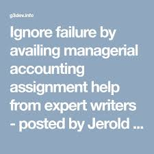 best managerial accounting ideas accounting  ignore failure by availing managerial accounting assignment help from expert writers posted by jerold winslow