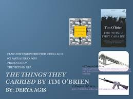 the things they carried by tim o brien by derya agis  the things they carried by tim o brien by derya agis