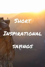 Best 225 Short Inspirational Quotes
