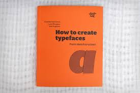 Designing Type Cheng Book Review How To Create Typefaces From Sketch To Screen