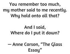 "edna st vincent millay literature poetry poet  you remember too much my mother said to me recently anne carson ""the glass essay"""
