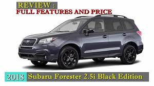 2018 subaru forester black edition.  subaru 2018 subaru forester 25i black edition review in subaru forester black edition
