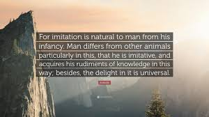 Aristotle Quote For Imitation Is Natural To Man From His Infancy