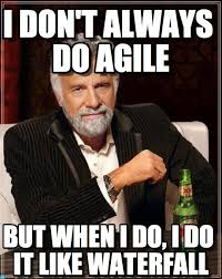 I don't always do agile, but ...