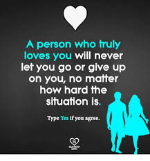 Truly Love Quotes Delectable A Person Who Truly Loves You Will Never Let You Go Or Give Up On You