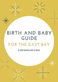 birth and baby guide for east bay expectant parents families birth and baby resources for east bay parents from 510families