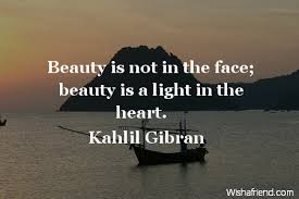 Beauty And Light Quotes Best of Kahlil Gibran Quote Beauty Is Not In The Face Beauty Is A Light In