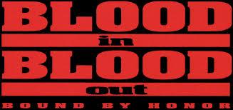 Blood In Blood Out Verschworen Auf Leben Und Tod Wikipedia