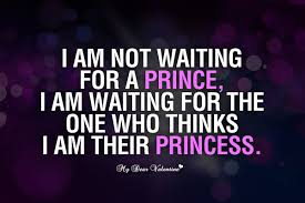 Waiting For Love Quotes Delectable I Am Not Waiting For A Prince Love Picture Quotes For Him
