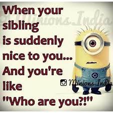 Funny Sibling Quotes Simple When Your Sibling Is Suddenly Nice To You Pictures Photos And