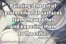 Painting The Art Of Protecting Flat Surfaces From The Weather And Best Quotes About Painting