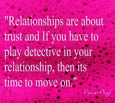 Relationships Are About Trust And If You Have To Play Detective In Mesmerizing Trust Quotes For Love Relationships