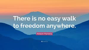 Nelson Mandela Quote There Is No Easy Walk To Freedom Anywhere