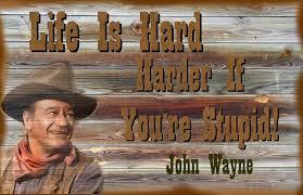 John Wayne Quote Life Is Hard Custom John Wayne Life Is Hard Harder If You're Stupid Photograph By Peter