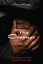 The Crooner: What Happens in Vegas, May Kill You in Vegas: Priest, Aubrey:  9781434365507: Amazon.com: Books