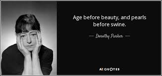 Age Beauty Quotes Best of Dorothy Parker Quote Age Before Beauty And Pearls Before Swine
