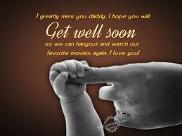 get well soon daddy we miss you