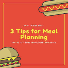 oct tips for meal planning for the part time writer part time  oct 6 3 tips for meal planning for the part time writer part time nurse