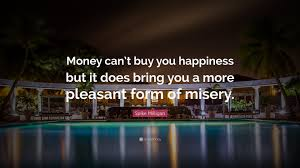 "Quotes About Money And Happiness Spike Milligan Quote ""Money can't buy you happiness but it does 54"