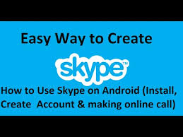 Making Skype Account How To Use Skype On Android Install Create Skype Account Making
