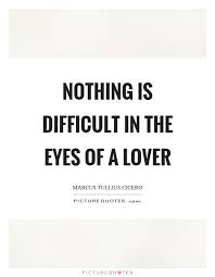 Quotes About Love Mesmerizing Nothing is difficult in the eyes of a lover Picture Quotes