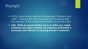 act lit analysis argumentative essay ocsa lc ppt  prompt  ocsa is planning to perform shakepeare s romeo and juliet director jeff paul