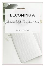 Becoming A Proverbs 31 Woman Nora Conrad
