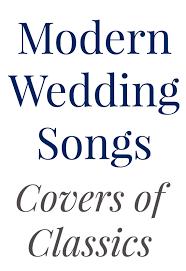 15 Modern Wedding Songs Covers Of Classics Wedding Shoppe