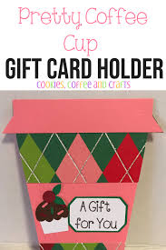 Gift Cards Maker Coffee Cup Gift Card Holder Using The Cricut Maker Cookies Coffee