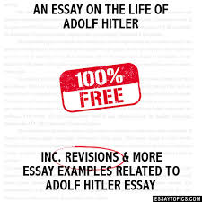 essay on the life of adolf hitler an essay on the life of adolf hitler