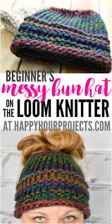 Loom Knitting Patterns For Beginners Beauteous Beginners Messy Bun Hat Using The Loom Knitter At Happyhourprojects