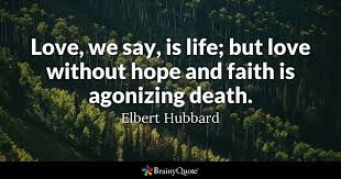 Death And Love Quotes Extraordinary Love We Say Is Life But Love Without Hope And Faith Is Agonizing