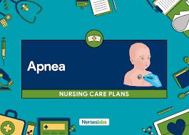 Nursing Care Plan For A Baby With Birth Asphyxia 4 Apnea Nursing Care Plans Nurseslabs