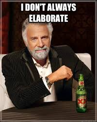 I don't always elaborate - The Most Interesting Man In The World ... via Relatably.com